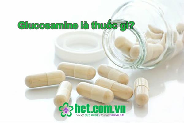 Thuốc Glucosamine là gì